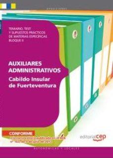 Portada de Auxiliares Administrativos Del Cabildo Insular De Fuerteventura Temario, Test Y Supuestos Practicos De Materias Especificas (2 Vol)