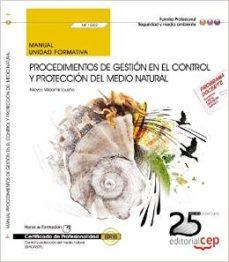 Portada de Manual. Procedimientos De Gestion En El Control Y Proteccion Del Medio Natural (uf1262). Certificados De Profesionalidad. Control Y Proteccion Del Medio Natural (seag0309)