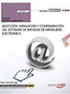 Portada de Manual. Seleccion, Instalacion Y Configuracion Del Software De Se Rvidor De Mensajeria Electronica (uf1273). Certificados De Profesionalidad. Administracion E Servicios De Internet (ifct0509)