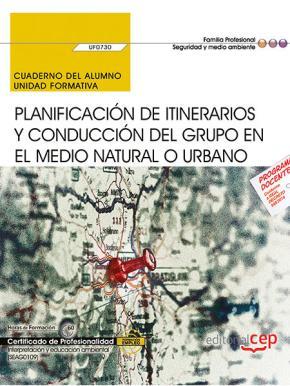 Portada de (uf0730) Cuaderno Del Alumno. Planificacion De Itinerarios Y Conduccion Del Grupo En El Medio Natural O Urbano . Certificados