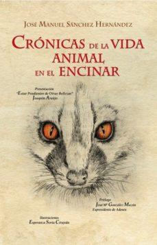 Portada de Cronicas De La Vida Animal En El Encinar. En Las Dehesas Del Camp O Arañuelo