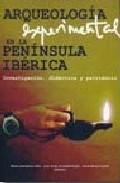 Portada de Arqueologia Experimental En La Peninsula Iberica: Investigacion, Didactica Y Patrimonio (incluye Cd-rom)