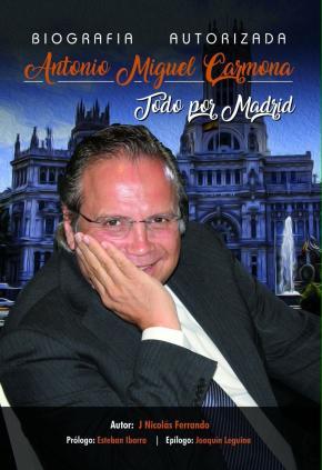 Portada de Biografia Autorizada Antonio Miguel Carmona: Todo Por Madrid