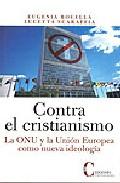 Portada de Contra El Cristianismo: La Onu Y La Union Europea Como Nueva Ideo Logia