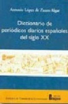 Portada de Diccionario De Periodicos Diarios Españoles Del Siglo Xx