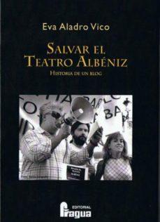 Portada de Salvar El Teatro Albeniz: Historia De Un Blog