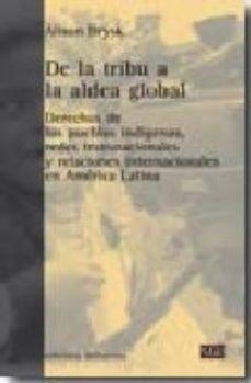 Portada de De La Tribu A La Aldea Global: Derechos De Los Pueblos Indigenas Redes Transnacionales Y Relaciones Internacionales En America Latina
