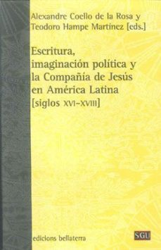Portada de Escritura Imaginacion Politica Y La Compañia De Jesus En America Latina