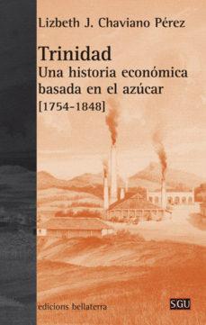 Portada de Trinidad Una Historia Economica Basada En El Azucar (1745-1848)
