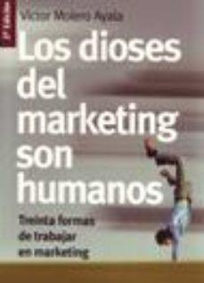 Portada de Los Dioses Del Marketing Son Humanos: Treinta Formas De Trabajar En Marketing
