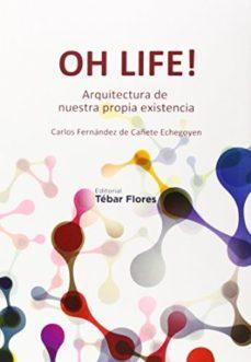 Portada de Oh Life!: Arquitectura De Nuestra Propia Existencia
