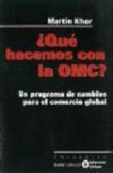 Portada de ¿que Hacemos Con La Omc? Un Programa De Cambios Para El Comercio Global
