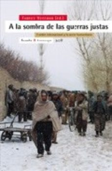Portada de A La Sombra De Las Guerras Justas: El Orden Internacional Y La Ac Cion Humanitaria