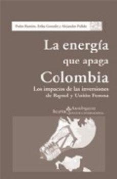 Portada de La Energia Que Apaga Colombia: Los Impactos De Las Inversiones De Repsol Y Union Fenosa