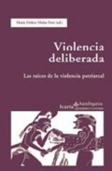 Portada de Violencia Deliberada: Las Raices De La Violencia Patriarcal: La V Iolencia En El Mundo Antiguo (realizado Por Tacita Muta: Grupo De Estudios De Mujeres En La Antiguedad De La Universidad De Barcelona)