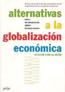 Portada de Alternativas A La Globalizacion Economica: Un Mundo Mejor Es Posi Ble
