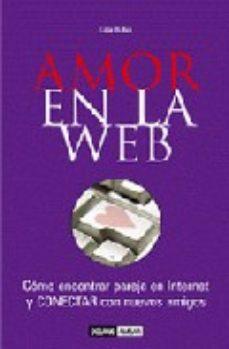 Portada de Amor En La Web: Como Encontrar Pareja En Internet Y Conectar Con Nuevos Amigos