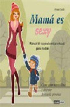Portada de Mama Es Sexy: Manual De Supervivencia Sensual Para Madres
