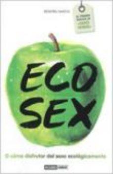 Portada de Eco-sex O Como Disfrutar Del Sexo Ecologico
