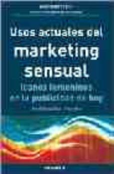 Portada de Usos Actuales Del Marketing Sensual: Iconos Femeninos En La Publi Cidad De Hoy