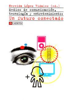 Portada de Medios De Comunicacion, Tecnologia Y Entretenimiento: Un Futuro C Onectado
