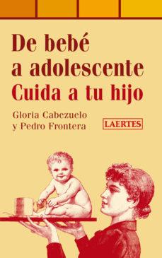 Portada de De Bebe A Adolescente: Cuida A Tu Hijo