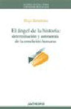 Portada de El Angel De La Historia : Determinacion Y Autonomia De La Condici On Humana