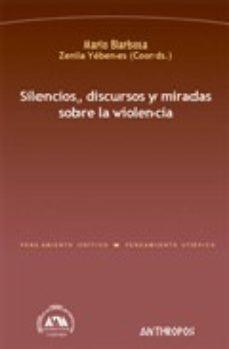Portada de Silencios, Discursos Y Miradas Sobre La Violencia