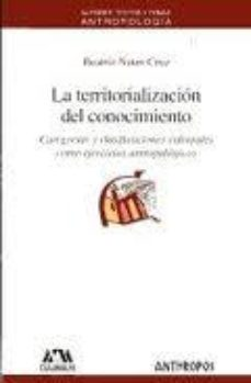 Portada de La Territorializacion Del Conocimiento: Categorias Y Clasificacio Nes Culturales Como Ejercicios Antropologicos