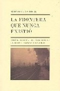 Portada de La Frontera Que Nunca Existio: Viaje Por La Raya De Extremadura Y El Alentejo