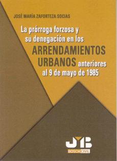 Portada de La Prorroga Forzosa Y Su Denegacion En Los Arrendamientos Urbanos Anteriores Al 9 De Mayo De 1985
