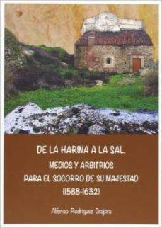 Portada de De La Harina A La Sal. Medios Y Arbitrios Para El Socorro De Su M Ajestad (1588-1632)