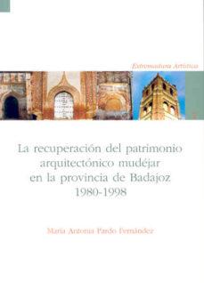 Portada de La Recuperacion Del Patrimonio Arquitectonico Mudejar En La Provi Ncia De Badajoz 1980-1998