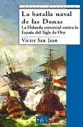 Portada de La Batalla Naval De Las Dunas: La Holanda Comercial Contra La Esp Aña Del Siglo De Oro