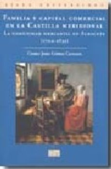 Portada de Familia Y Capital Comercial: La Comunidad Mercantil En Albacete (1700-1835)