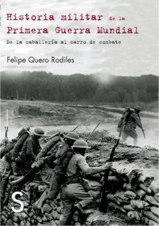 Portada de Historia Militar De La Primera Guerra Mundial: De La Trinchera Al Carro De Combate