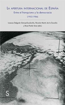 Portada de La Apertura Internacional De España: Entre El Franquismo Y Democracia, 1953-1986