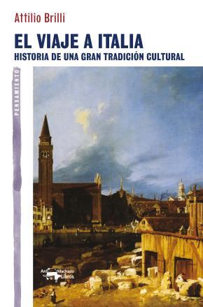 Portada de El Viaje A Italia: Historia De Una Gran Tradicion Cultural