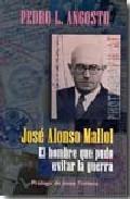 Portada de Jose Alonso Mallol: El Hombre Que Pudo Evitar La Guerra