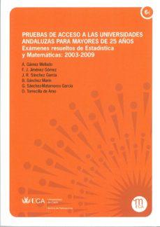 Portada de Pruebas De Acceso A Las Universidades Andaluzas Para Mayores De 2 5 Años: Examenes Resultados De Estadistica Y Matematicas: 2003-2009