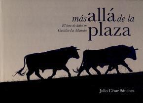 Portada de Mas Alla De La Plaza: El Toro De Lidia En Castilla-la Mancha
