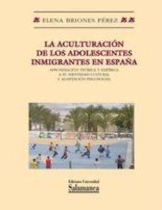 Portada de La Aculturacion De Los Adolescentes Inmigrantes En España: Aproxi Macion Teorica Y Empirica A Su Identidad Cultural Y Adaptacion Psicosocial