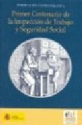 Portada de Primer Centenario De La Inspeccion De Trabajo Y Seguridad Social