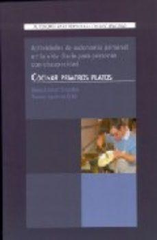 Portada de Cocinar Primeros Platos: Actividades De Autonomia Para Personas C On Discapacidad