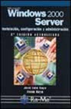 Portada de Microsoft Windows 2000 Server (2ª Ed.): Instalacion, Configuracio N Y Administracion