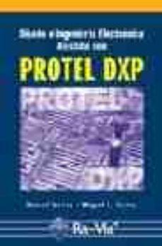 Portada de Diseño E Ingenieria Electronica Asistida Con Protel Dxp