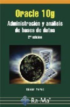 Portada de Oracle 10 G: Administracion Y Analisis De Bases De Datos
