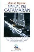 Portada de Manual Del Catamaran: Como Sacar El Maximo Partido De Los Catamar Anes Ligeros Y De La Realizacion De Cruceros A Bordo De Catamaranes Habitables