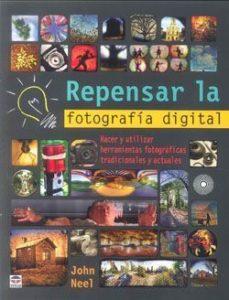 Portada de Repensar La Fotografia Digital: Hacer Y Utilizar Herramientas Fot Fotograficas Tradicionales Y Actuales