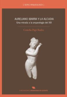 Portada de Aureliano Ibarra Y La Alcudia. Una Mirada A La Arqueologia Del Xi